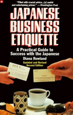 Japanese Business Etiquette: A Practical Guide to Success With the Japanese - Diana Rowland