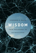 Wisdom: From Philosophy to Neuroscience - Stephen Hall