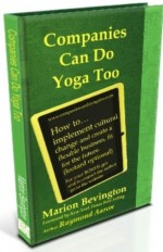 Companies Can Do Yoga Too - Marion Bevington, Richard White, Raymond Aaron