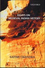 Essays on Medieval Indian History - Satish Chandra