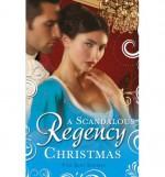 A Scandalous Regency Christmas - Christine Merrill, Annie Burrows, Marguerite Kaye, Barbara Monajem, Linda Skye