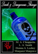 Dark & Dangerous Things - M.A. Chiappetta, Donna A. Leahey, Margaret Margrave, L.A. Smith