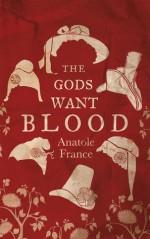 The Gods Want Blood - Anatole France, Douglas Parmée