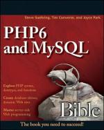 Php6 and MySQL Bible - Steve Suehring, Tim Converse, Joyce Park