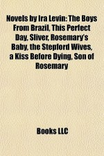 Novels by Ira Levin: The Boys From Brazil/This Perfect Day/Sliver/Rosemary's Baby/The Stepford Wives/A Kiss Before Dying/Son of Rosemary - Ira Levin