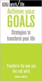 Achieve Your Goals: Strategies to Transform Your Life - Andy Smith