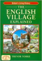 The English Village Explained - Trevor Yorke