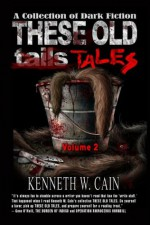 These Old Tales - Volume 2 (A Collection of Dark Fiction) - Kenneth W. Cain