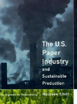 The U. S. Paper Industry and Sustainable Production: An Argument for Restructuring (Urban and Industrial Environments) - Maureen Smith