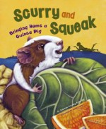 Scurry and Squeak: Bringing Home a Guinea Pig - Amanda Doering Tourville, Andi Carter, Michelle Biedscheid, Hilary Wacholz