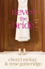 Never the Bride - Rene Gutteridge, Cheryl McKay