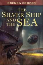 The Silver Ship and the Sea - Brenda Cooper