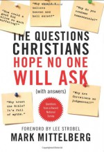 The Questions Christians Hope No One Will Ask: (With Answers) - Mark Mittelberg, Lee Strobel