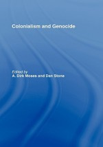 Colonialism and Genocide - Moses Dirk, A.Dirk Moses, Dan Stone, Moses Dirk