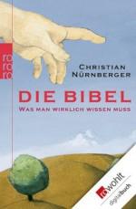 Die Bibel: Was man wirklich wissen muss (German Edition) - Christian Nürnberger