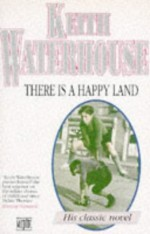 There Is A Happy Land - Keith Waterhouse