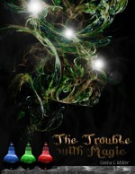 The Trouble with Magic - Sasha L. Miller