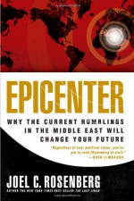 Epicenter: Why Current Rumblings in the Middle East Will Change Your Future - Joel C. Rosenberg
