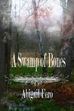 A Swamp of Bones: Book 1 - Abigail Fero