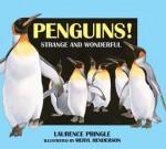 Penguins!: Strange and Wonderful - Laurence Pringle, Meryl Henderson