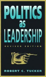 Politics as Leadership: Revised Edition - Robert Tucker