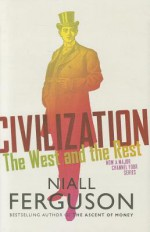 Civilization: The Six Ways the West Beat the Rest - Niall Ferguson