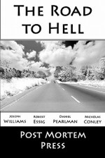 The Road to Hell - Post Mortem Press, Robert Essig, Daniel Pearlman, Nicholas Conley, Eric S Beebe