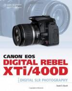 Canon EOS Digital Rebel XTi/400D Guide to Digital SLR Photography - David D. Busch