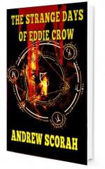 The Strange Days of Eddie Crow - Andrew Scorah