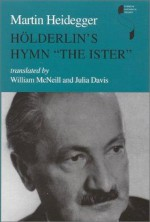 Hölderlin's Hymn The Ister (Studies in Continental Thought) - Martin Heidegger, Julia David, William McNeill