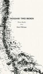 Thousand Times Broken: Three Books - Henri Michaux, Gillian Conoley
