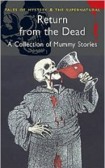Return from the Dead: Classic Mummy Stories (Wordsworth Mystery & Supernatural): Classic Mummy Stories (Wordsworth Classics) - David Stuart Davies