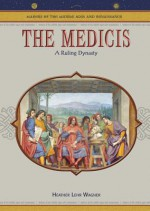 The Medicis: A Ruling Dynasty - Heather Lehr Wagner