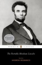 The Portable Abraham Lincoln (Penguin Classics) - Abraham Lincoln, Andrew Delbanco