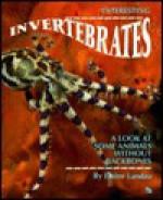 Interesting Invertebrates: A Look at Some Animals Without Backbones - Elaine Landau