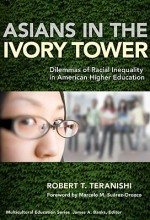 Asians in the Ivory Tower: Dilemmas of Racial Inequality in American Higher Education - Robert Teranishi, Marcelo M. Suárez-Orozco