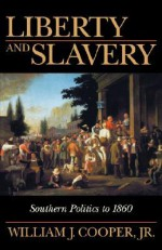 Liberty and Slavery: Southern Politics to 1860 - William J. Cooper Jr.