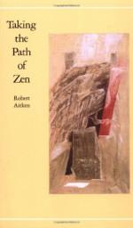 Taking the Path of Zen - Robert Aitken