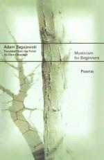 Mysticism for Beginners - Adam Zagajewski, Clare Cavanagh
