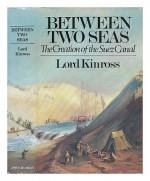 Between Two Seas: The Creation of the Suez Canal - John Patrick Douglas Balfour