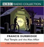 Paul Temple and the Alex Affair - Francis Durbridge, Full Cast, Peter Coke, Marjorie Westbury, James Thomason