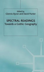 Spectral Readings: Towards A Gothic Geography - Glennis Byron, David Punter