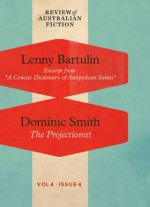 Exercept from 'A Concise Dictionary of Antipodean Saints' / The Projectionist (RAF Volume 4: Issue 4) - Lenny Bartulin, Dominic Smith