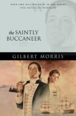 The Saintly Buccaneer: 1777 - Gilbert Morris