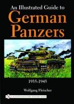 An Illustrated Guide to German Panzers, 1935-1945 - Wolfgang Fleischer, David Johnston