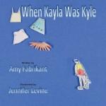 When Kayla Was Kyle - Amy Fabrikant, Jennifer Levine