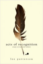 Acts of Recognition: Essays on Medieval Culture - Lee Patterson
