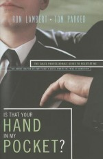 Is That Your Hand in My Pocket?: The Sales Professional's Guide to Negotiating - Ron J. Lambert, Tom Parker