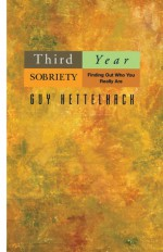 Third Year Sobriety: Finding Out Who You Really Are - Guy Kettelhack