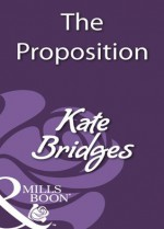 The Proposition (Mills & Boon Historical) - Kate Bridges